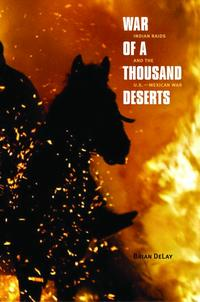 """""""War of a Thousand Deserts"""" by Brian DeLay"""