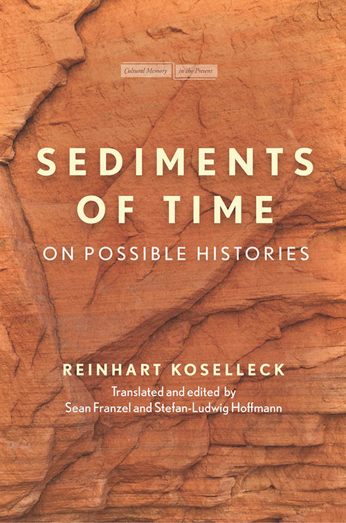 """""""Sediments of Time: On Possible Histories,"""" translated and edited by Sean Franzel and Stefan-Ludwig Hoffmann"""