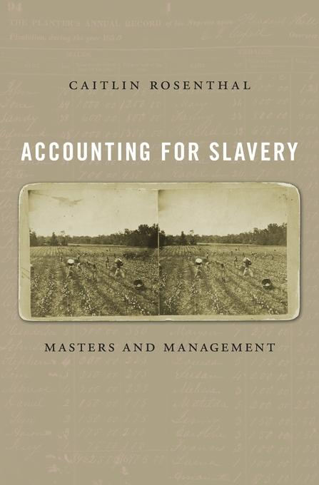 """Accounting for Slavery"" by Caitlin Rosenthal"