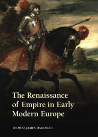 """The Renaissance of Empire in Early Modern Europe"" by Thomas James Dandelet"