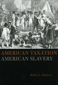 """""""American Taxation, American Slavery"""" by Robin Einhorn"""