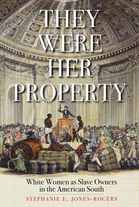 """They Were Her Property"" by Stephanie Jones-Rogers"