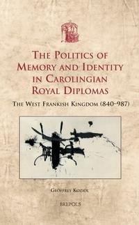"""The Politics of Memory and Identity in Carolingian Royal Diplomas"" by Geoffrey Koziol"