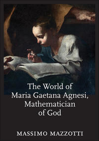 """The World of Maria Gaetana Agnesi, Mathematician of God"" by Massimo Mazzotti"