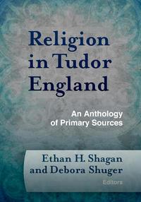 """""""Religion in Tudor England,"""" co-edited by Ethan Shagan"""