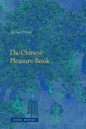 """The Chinese Pleasure Book"" by Michael Nylan"