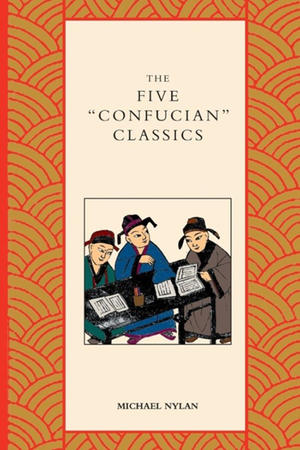 """""""The Five 'Confucian' Classics"""" by Michael Nylan"""